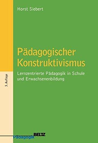 Pädagogischer Konstruktivismus: Lernzentrierte Pädagogik in Schule und Erwachsenenbildung (Beltz Pädagogik)
