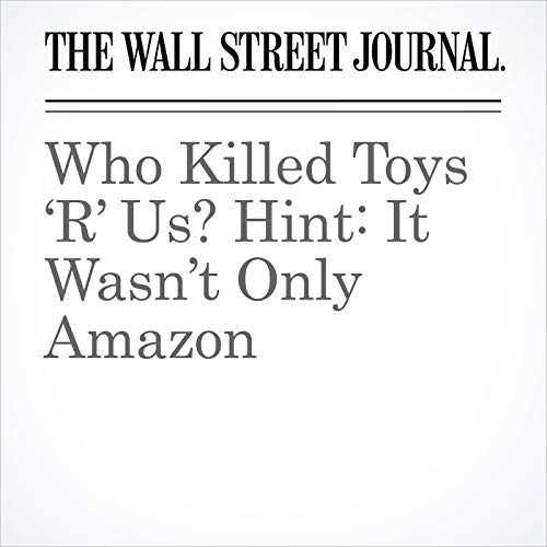 Who Killed Toys 'R' Us? Hint: It Wasn't Only Amazon copertina