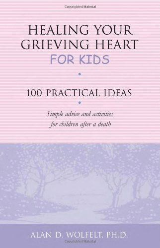 Healing Your Grieving Heart for Kids: 100 Practical Ideas (Healing Your Grieving Heart series)