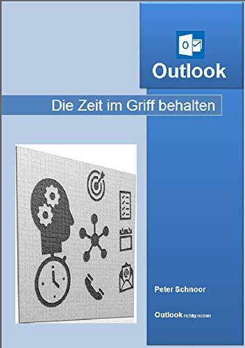 Die Zeit im Griff behalten mit Outlook: Outlook richtig nutzen