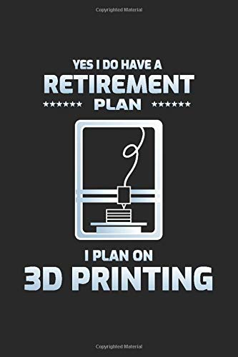 Yes I Do Have a Retirement Plan I Plan on 3d Printing: Printer Operator Gift Blank Lined Journal Notebook Diary