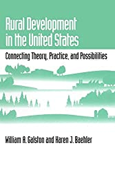 Rural Development in the United States: Connecting Theory, Practice, and Possibilities