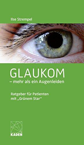 Glaukom – mehr als ein Augenleiden: Ratgeber für Patienten mit