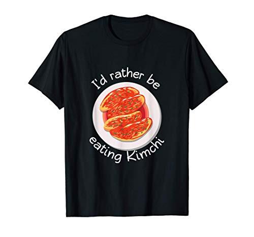 Preferiría estar comiendo kimchi Platos de acompañamiento Camiseta