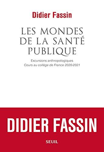 Les Mondes de la santé publique: Excursions anthropologiques. Cours au collège de France 2020-2021 (French Edition)