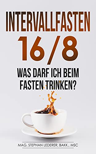 Intervallfasten 16/8: Was darf ich beim Fasten trinken? (Intervallfasten Bücher 1)