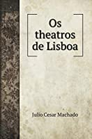 Os theatros de Lisboa. with illustrations