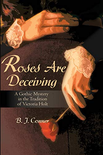 Compare Textbook Prices for Roses Are Deceiving: A Gothic Mystery in the Tradition of Victoria Holt  ISBN 9780595160853 by B. J. Conner