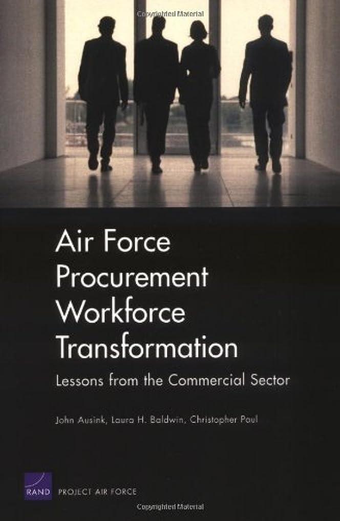 ハッピー締める文言Air Force Procurement Workforce Transformation: Lessons from the Commercial Sector for Skills, Training, and Metrics (English Edition)