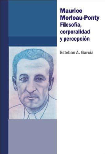 Maurice Merleau-Ponty. Filosofía, corporalidad y percepción (Spanish Edition)