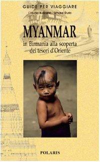 Myanmar. In Birmania alla scoperta dei tesori d'Oriente. Ediz. illustrata