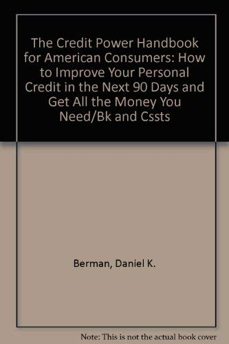 The Credit Power Handbook for American Consumers: How to Improve Your Personal Credit in the Next 90 Days and Get All the Money You Need/Bk and Cssts