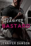 Cold Hearted Bastard (Bastards Series Book 1)