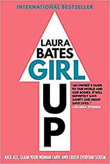 Girl Up: Kick Ass, Claim Your Woman Card, and Crush Everyday Sexism