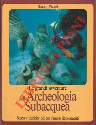 Le grandi avventure dell'Archeologia subacquea. Storia e tecniche dei piu' famosi ritrovamenti.