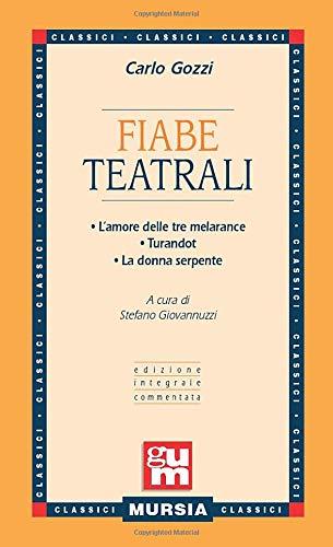 Fiabe teatrali: • L'amore delle tre melarance • Turandot • La donna serpente (Edizione integrale commentata)