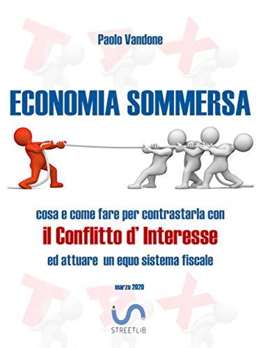 Economia Sommersa: Cosa e come fare per contrastarla con il Conflitto d'Interesse ed attuare un equo sistema fiscale