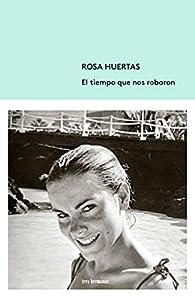El tiempo que nos robaron par Rosa Huertas