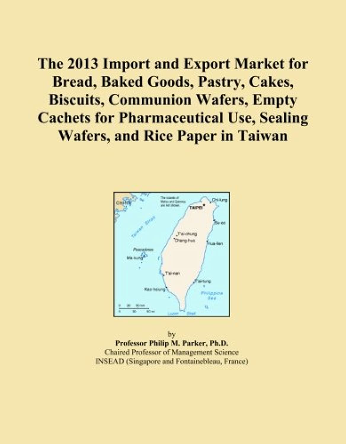 The 2013 Import and Export Market for Bread, Baked Goods, Pastry, Cakes, Biscuits, Communion Wafers, Empty Cachets for Pharmaceutical Use, Sealing Wafers, and Rice Paper in Taiwan