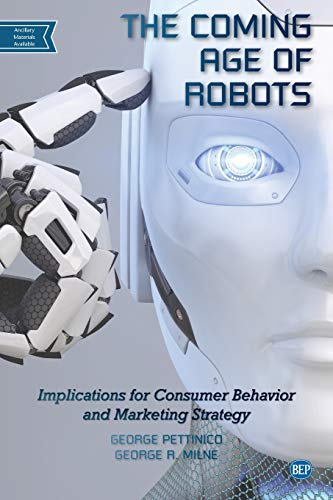 Compare Textbook Prices for The Coming Age of Robots: Implications for Consumer Behavior and Marketing Strategy  ISBN 9781951527686 by Pettinico, George,Milne, George R