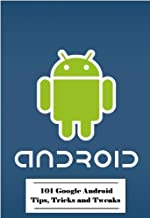 101 Google Android Tips, Tricks and Tweaks