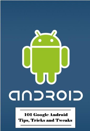 101 Google Android Tips, Tricks and Tweaks (English Edition)
