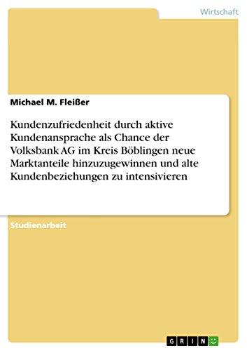 Kundenzufriedenheit durch aktive Kundenansprache als Chance der Volksbank AG im Kreis...