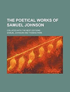 The Poetical Works of Samuel Johnson; Collated with the Best Editions