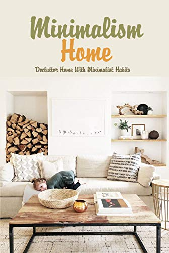 Minimalism Home: Declutter Home With Minimalist Habits: Minimalism Room by Room (English Edition)