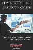 Come Costruire la Fiducia Online: Tecniche di Marketing per aumentare la fiducia con I tuoi potenziali client