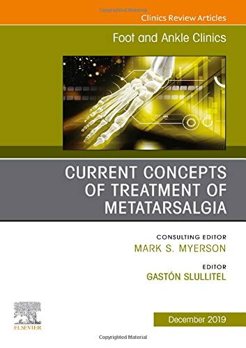 Current concepts of treatment of Metatarsalgia, An issue of Foot and Ankle Clinics of North America, 1e: Volume 24-4 (The Clinics: Orthopedics)