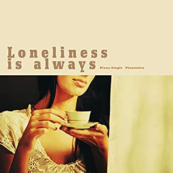 Loneliness is always
