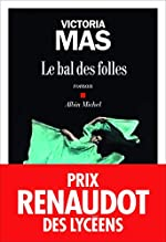 Le Bal des folles - Prix Renaudot des Lycéens 2019 de Victoria Mas