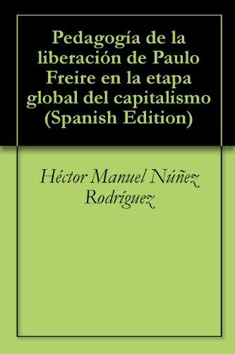 Pedagogía de la liberación de Paulo Freire en la etapa global del capitalismo