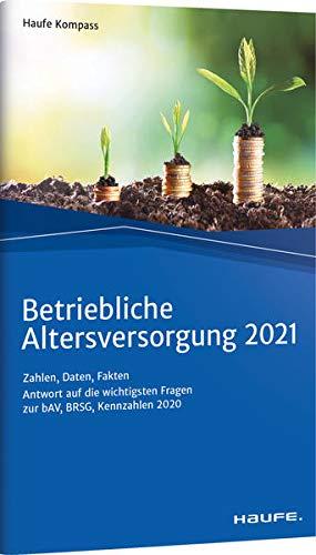 Betriebliche Altersversorgung 2021: Zahlen, Daten, Fakten (Haufe Kompass)