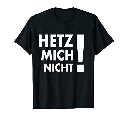 Hetz mich nicht ! T-shirt