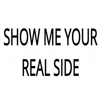 Show Me Your Real Side