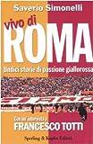 Vivo di Roma. Undici storie di passione giallorossa. Con un'intervista a Francesco Totti