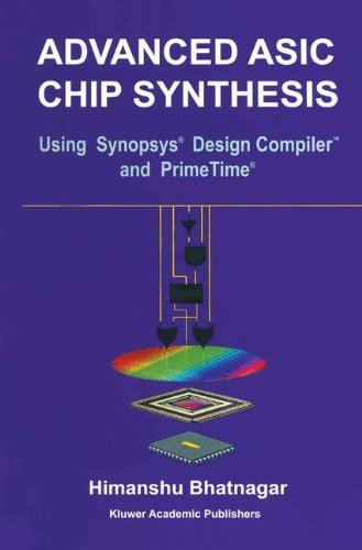 Advanced ASIC Chip Synthesis: Using Synopsys Design Compiler and Primetime by Himanshu Bhatnagar (1999-05-31)