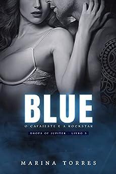 BLUE - O CAFAJESTE E A ROCKSTAR (Drops Of Jupiter - Livro 3) por [Marina Torres]
