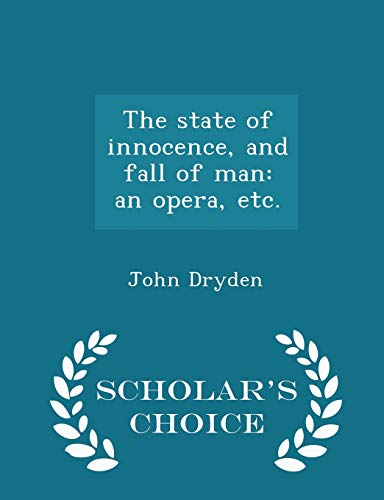 The State of Innocence, and Fall of Man: An Opera, Etc. - Scholar's Choice Editionの詳細を見る