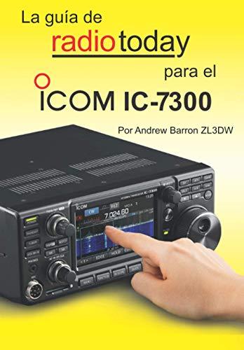 La Guia de Radio Today para el Icom IC-7300 (Radio Today guides)