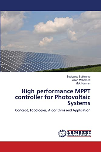 High performance MPPT controller for Photovoltaic Systems: Concept, Topologies, Algorithms and Application