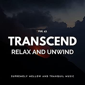 Transcend Relax And Unwind - Supremely Mellow And Tranquil Music, Vol. 41