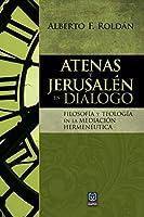 Atenas Y Jerusalén En Diálogo: Filosofía y teología en la mediación hermenéutica