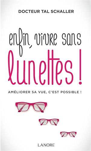 Enfin vivre sans lunettes !: Régénérer ses yeux et sa vision, c'est possible