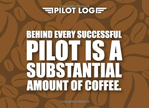 Pilot Log: Pilot Logbooks ( Behind every successful PILOT is a substantial amount of COFFEE )