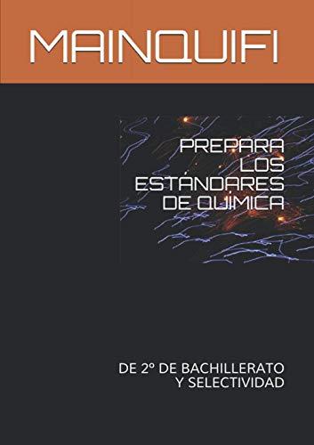 PREPARA LOS ESTÁNDARES DE QUÍMICA: DE 2º DE BACHILLERATO Y SELECTIVIDAD