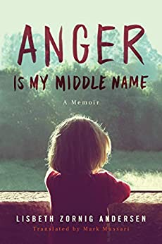 Anger Is My Middle Name: A Memoir by [Lisbeth Zornig Andersen, Mark Mussari]