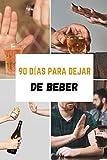 90 días para dejar de beber: Un cuaderno a rellenar para reducir hasta que dejes el alcoholismo. Una resolución que mantendrás gracias a tu motivación | (Versión en español)